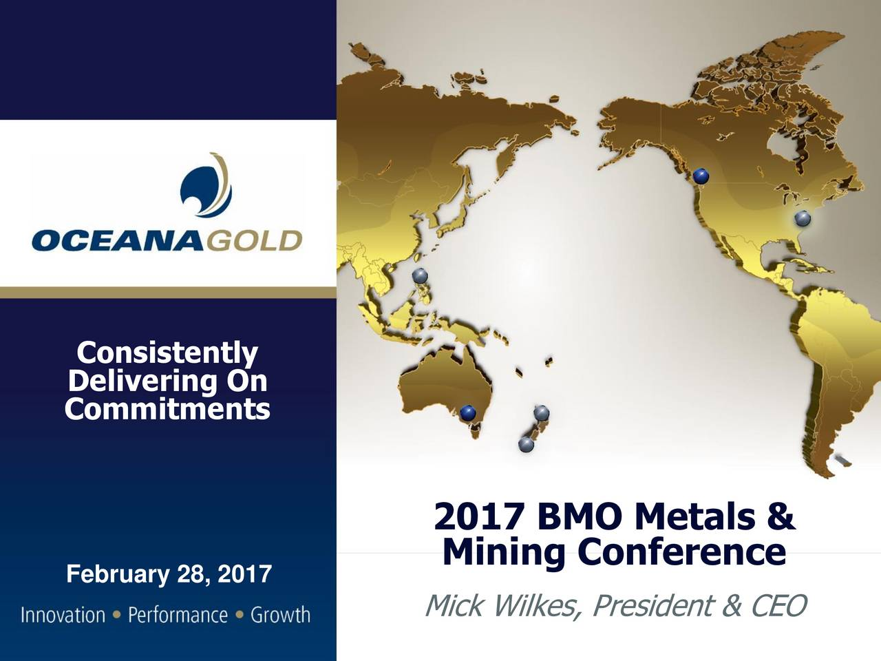 Commitments 2017 BMO Metals & Mining Conference February 28, 2017 Mick Wilkes, President & CEO