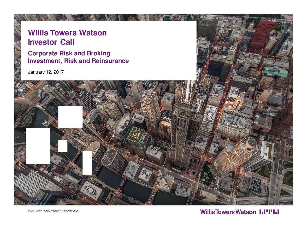 Investor Call Corporate Risk and Broking Investment, Risk and Reinsurance January 12, 2017 2017 Willis Towers Watson.All rights reserved.