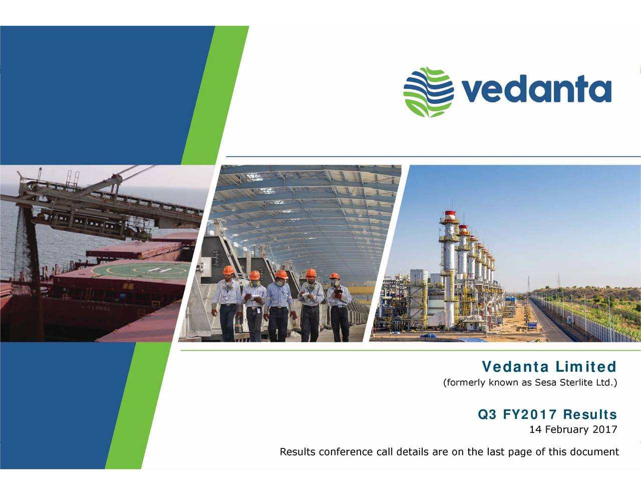 Vedanta Q3 FY2017 Results the last page of this document (formerly known as Sesa Sterlite Ltd.) Results conference call details are on VEDANTA LIMITED  Q3 FY2017 RESULTS PRESENTATION
