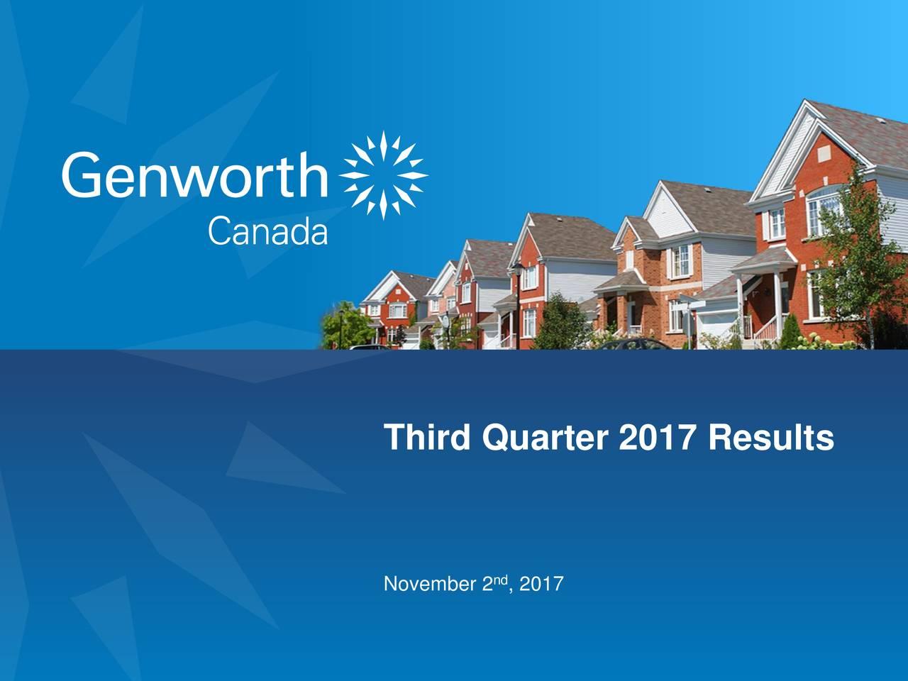 November 2 , 2017 Q3 2017 ResuGenworth MI Canad1 Inc.