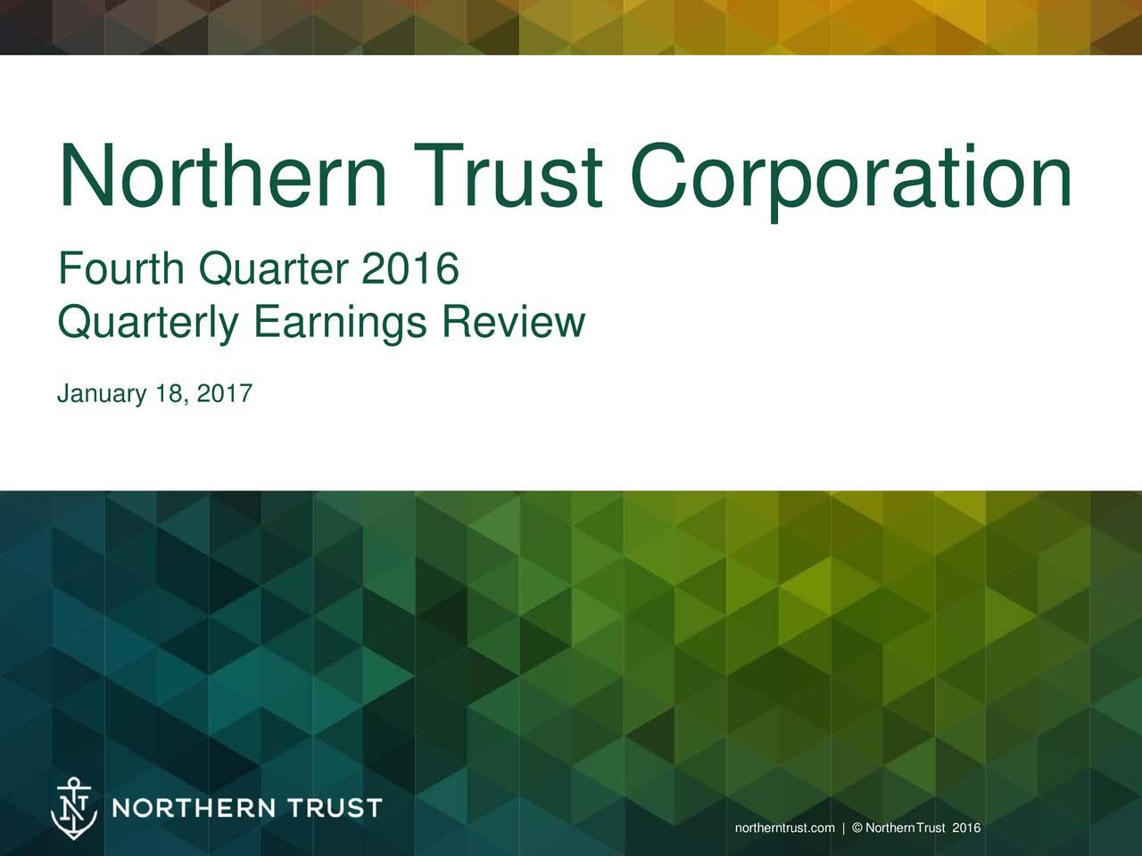 . Fourth Quarter 2016 Quarterly Earnings Review . January 18, 2017 norhernustcom   NorhenTrust2016 1