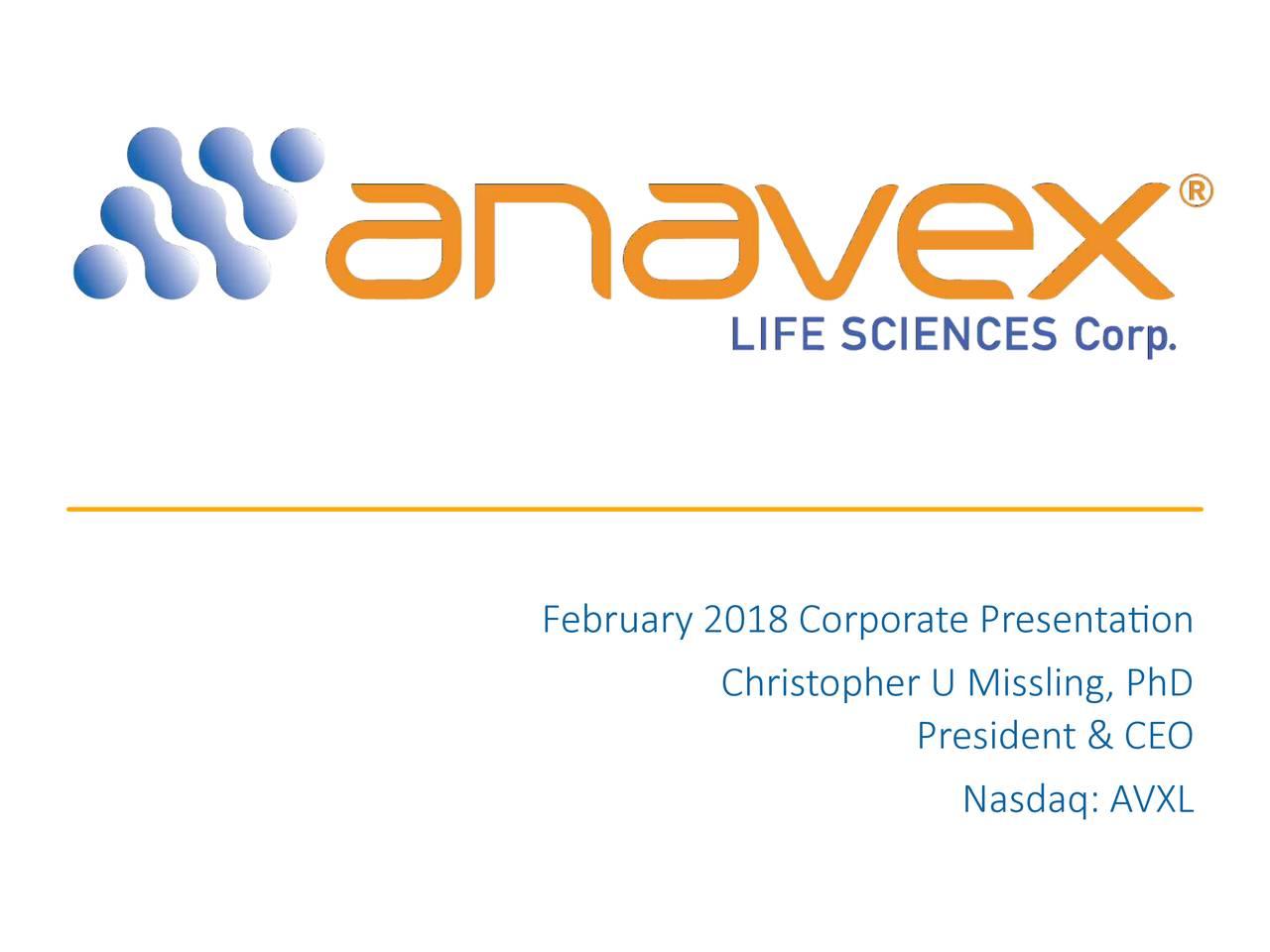 Christopher U Missling, PhD President & CEO Nasdaq: AVXL