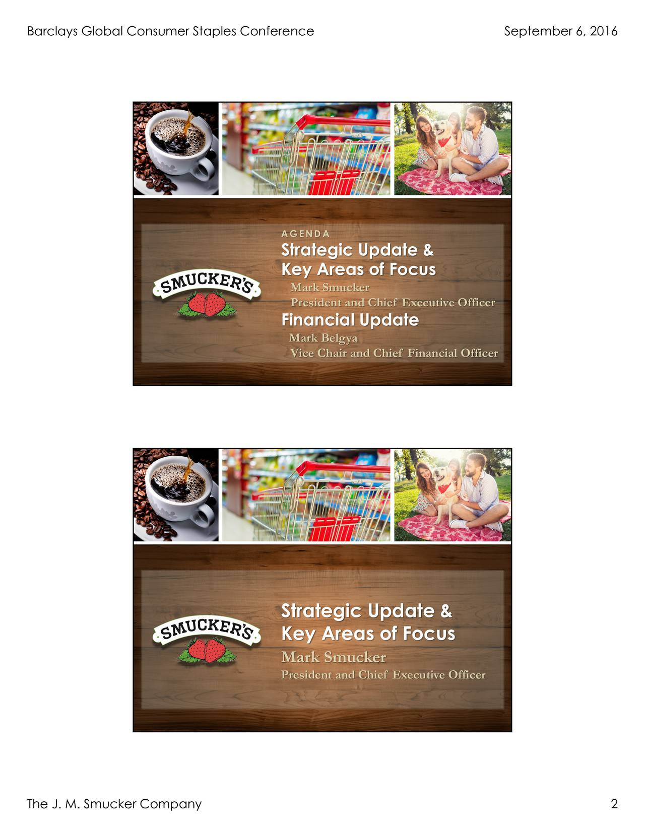 AGENDA Strategic Update & Key Areas of Focus Mark Smucker President and Chief Executive Officer Financial Update Mark Belgya Vice Chair and Chief Financial Officer Strategic Update & Key Areas of Focus Mark Smucker President and Chief Executive Officer The J. M. Smucker Company 2