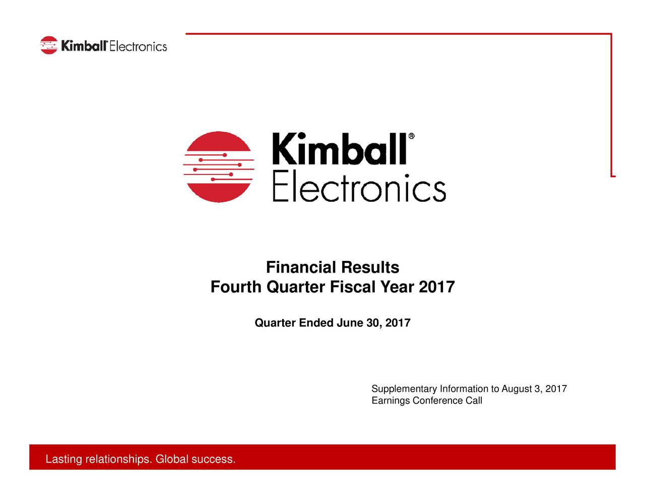 Financial Results Quarter Ended June 30, 2017 Fourth Quarter Fiscal Year 2017 Lasting relationships. Global success.