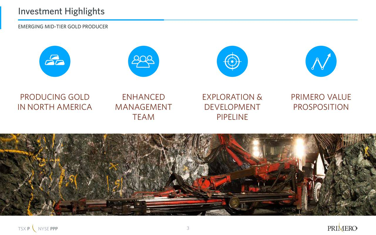 EMERGING MID-TIER GOLD PRODUCER PRODUCING GOLD ENHANCED EXPLORATION & PRIMERO VALUE IN NORTH AMERICA MANAGEMENT DEVELOPMENT PROSPOSITION TEAM PIPELINE TSX PNYSE PPP 3