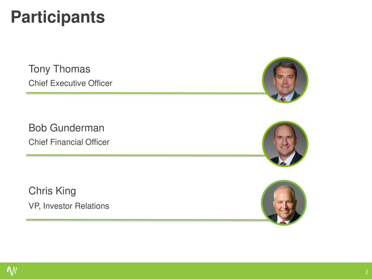 Tony Thomas Chief Executive Officer Bob Gunderman Chief Financial Officer Chris King VP, Investor Relations 2