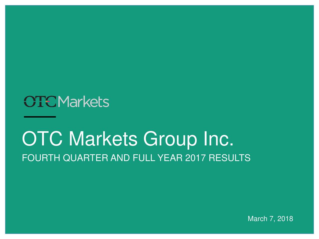 OTC Markets Group Inc.A 2017 Q4 - Results - Earnings Call Slides - OTC Markets Group Inc ...