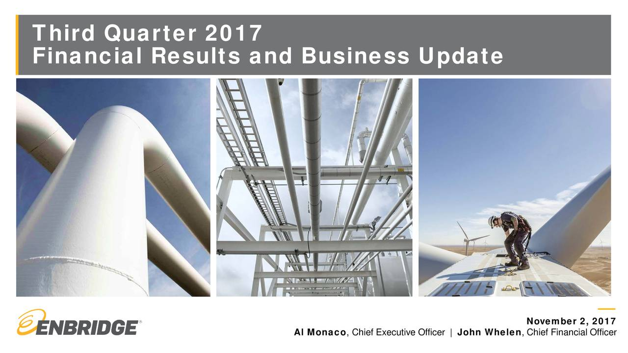 Financial Results and Business Update November 2, 2017 Al Monaco, Chief Executive Officer   John Whelen, Chief Financial Officer