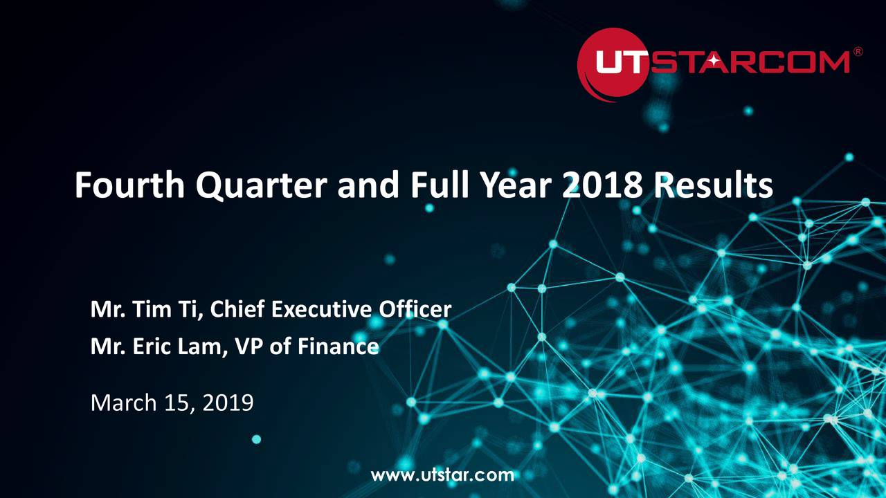 Mr. Tim Ti, Chief Executive Officer Mr. Eric Lam, VP of Finance March 15, 2019 www.utstar.com