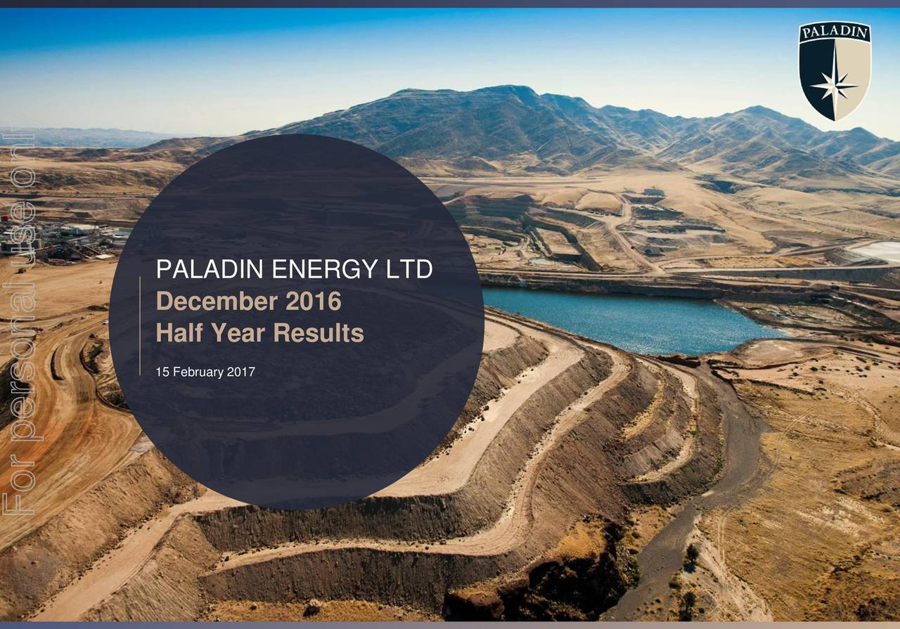 December 2016 12 December, 2016 Half Year Results 15 February 2017 Private and Confidential For personal use only Paladin En|rgDecember 2016 Half|Ye0r Results