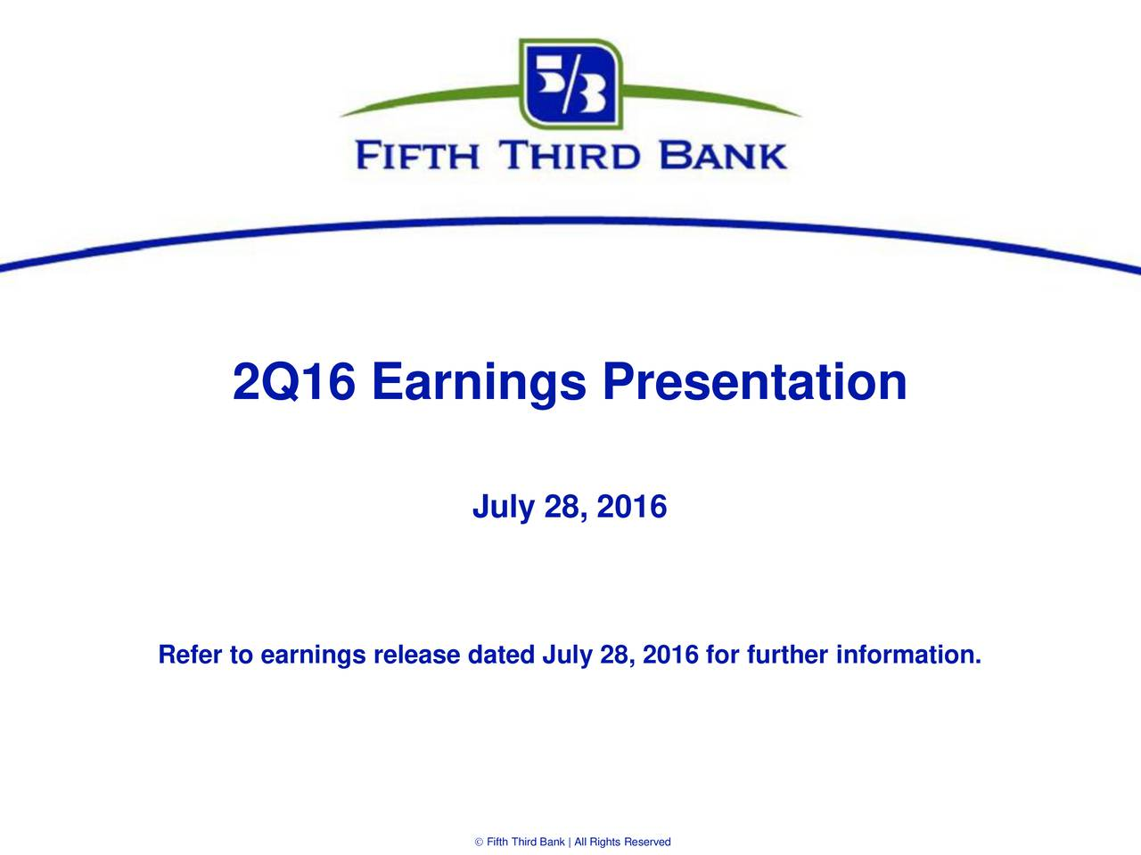 July 28, 2016 Refer to earnings release dated July 28, 2016 for further information.