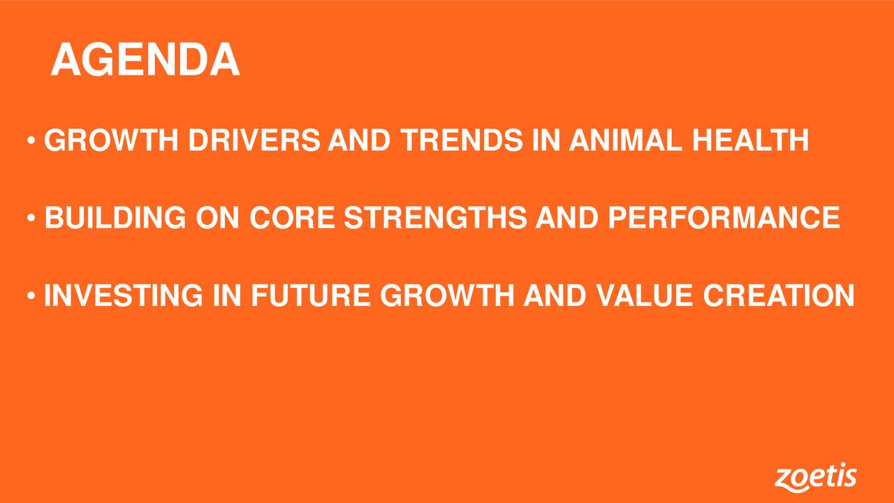 • GROWTH DRIVERS AND TRENDS IN ANIMAL HEALTH • BUILDING ON CORE STRENGTHS AND PERFORMANCE • INVESTING IN FUTURE GROWTH AND VALUE CREATION 3
