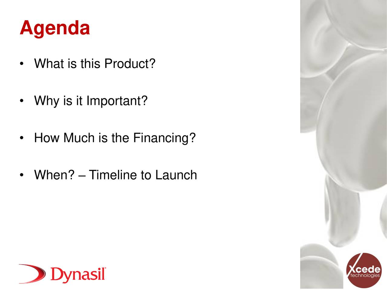 What is this Product? Why is it Important? How Much is the Financing? When?  Timeline to Launch 3