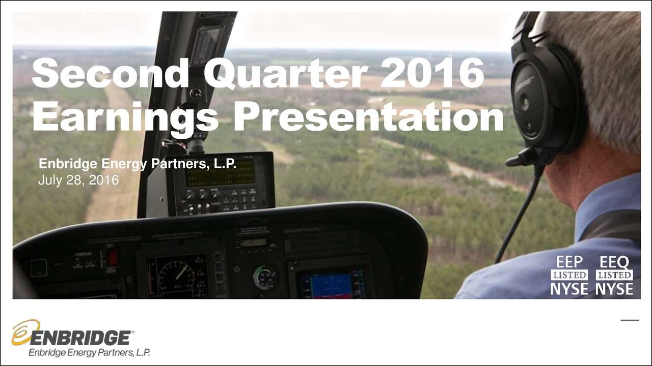 Earnings Presentation Enbridge Energy Partners, L.P. July 28, 2016