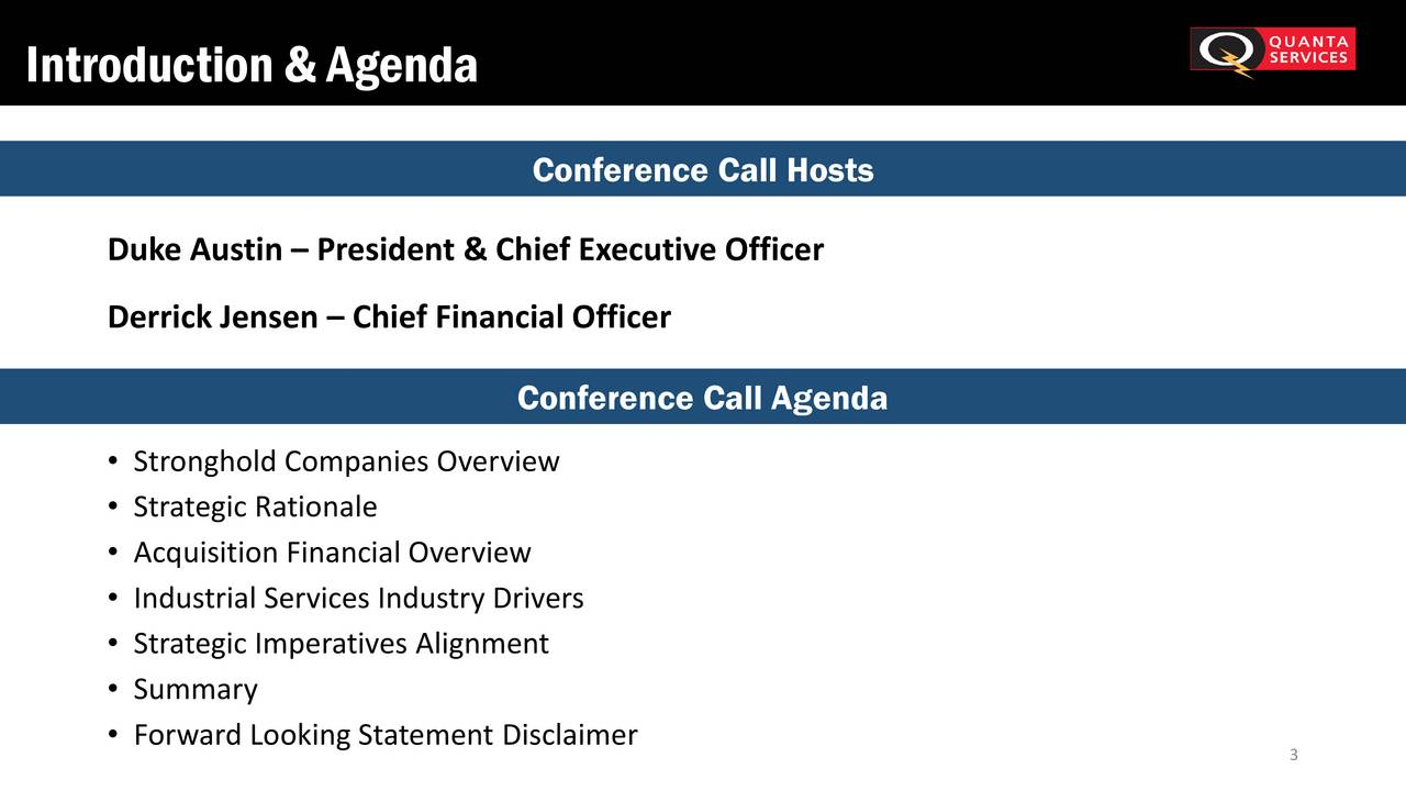 Conference Call Hosts Duke Austin  President & Chief Executive Officer Derrick Jensen  Chief Financial Officer Conference Call Agenda Stronghold Companies Overview Strategic Rationale Acquisition Financial Overview Industrial Services IndustryDrivers Strategic Imperatives Alignment Summary Forward Looking Statement Disclaimer 3