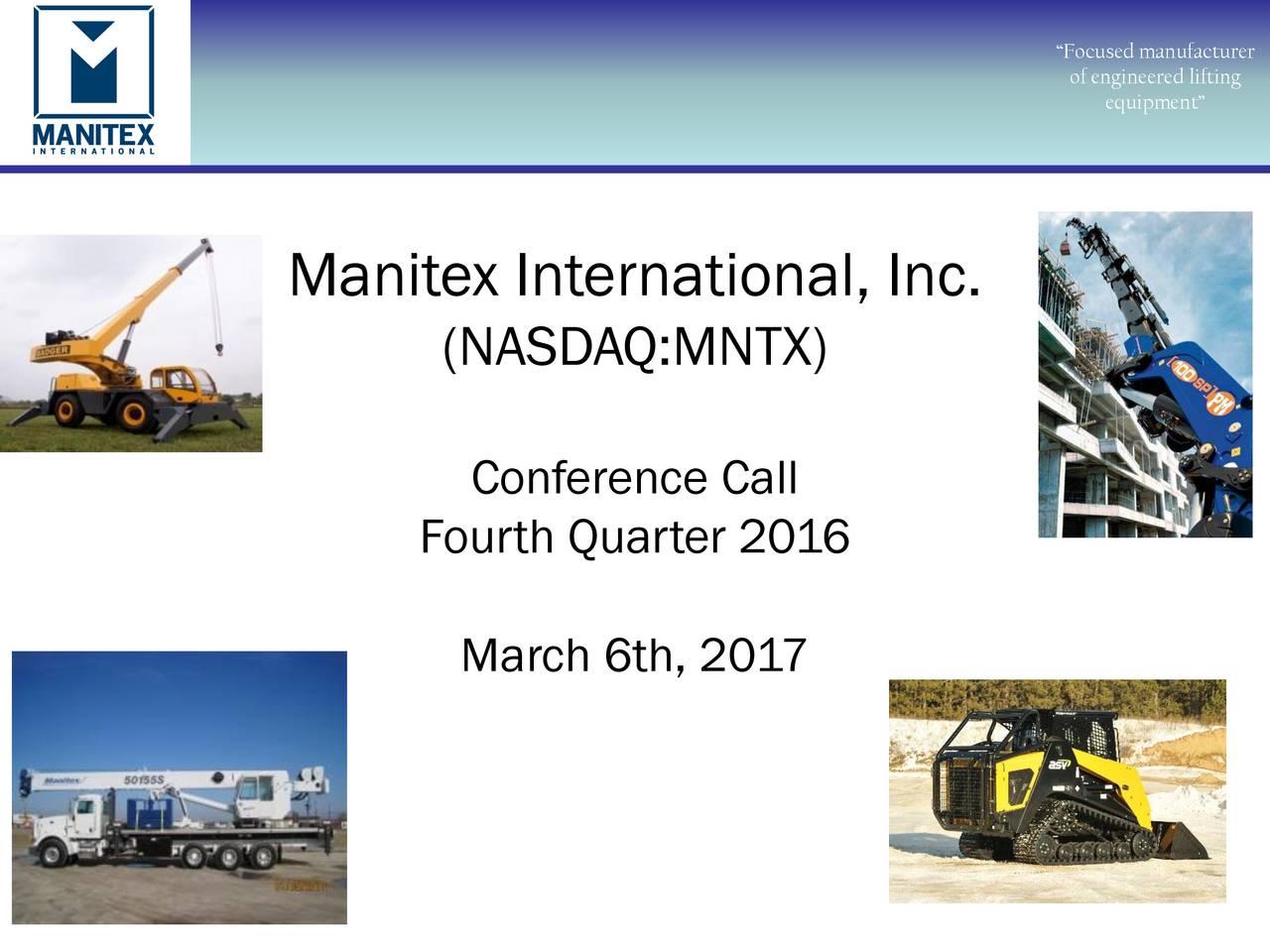 of engineered lifting equipment Manitex International, Inc. (NASDAQ:MNTX) Conference Call Fourth Quarter 2016 March 6th, 2017