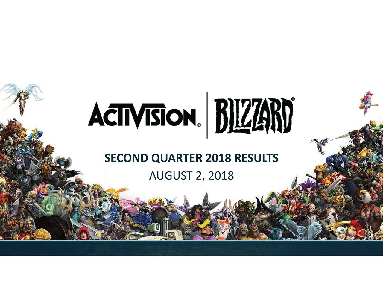 Earnings Disclaimer >> Activision Blizzard, Inc 2018 Q2 - Results - Earnings Call Slides - Activision Blizzard, Inc ...