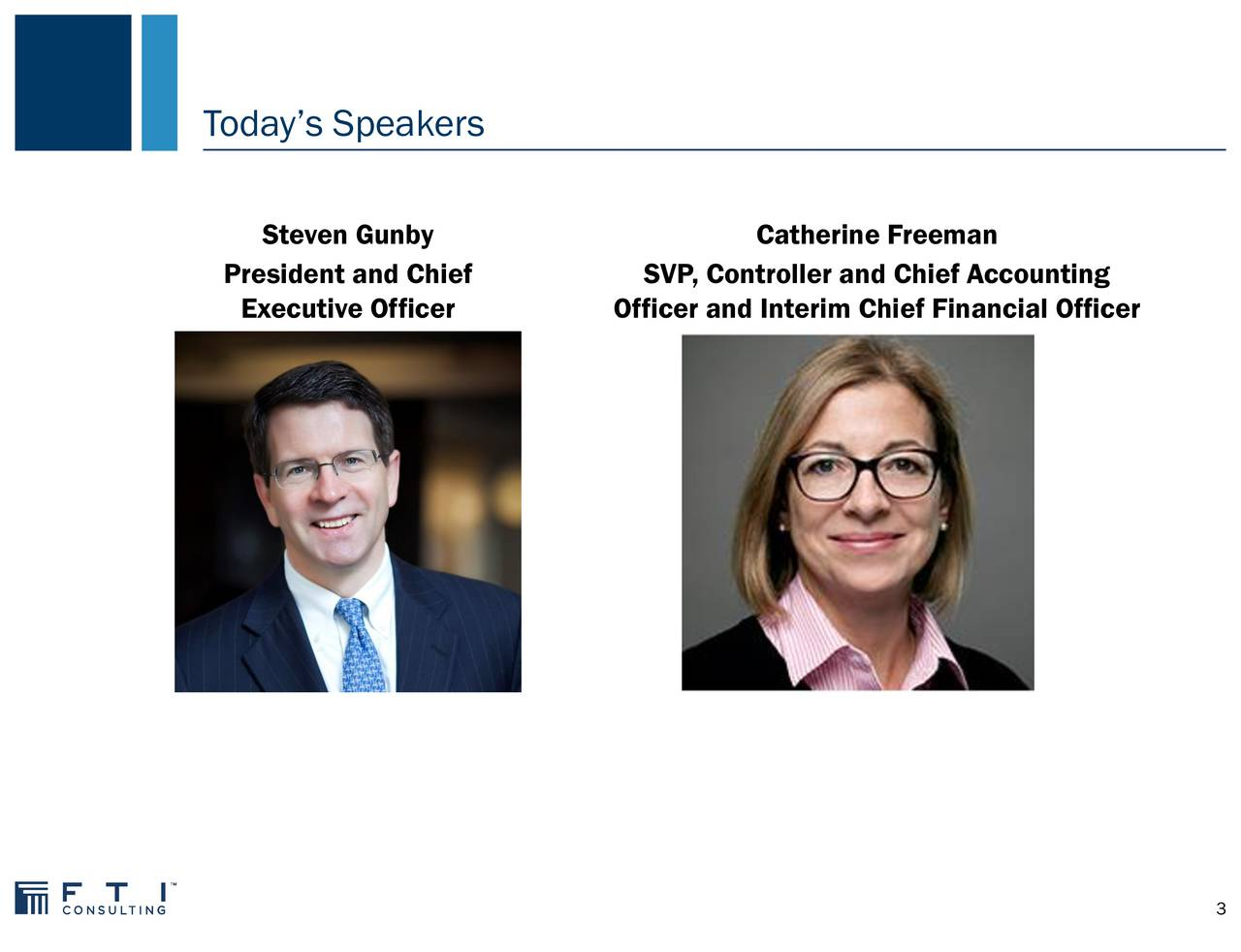 Steven Gunby Catherine Freeman President and Chief SVP, Controller and Chief Accounting Executive Officer Officer and Interim Chief Financial Officer 3