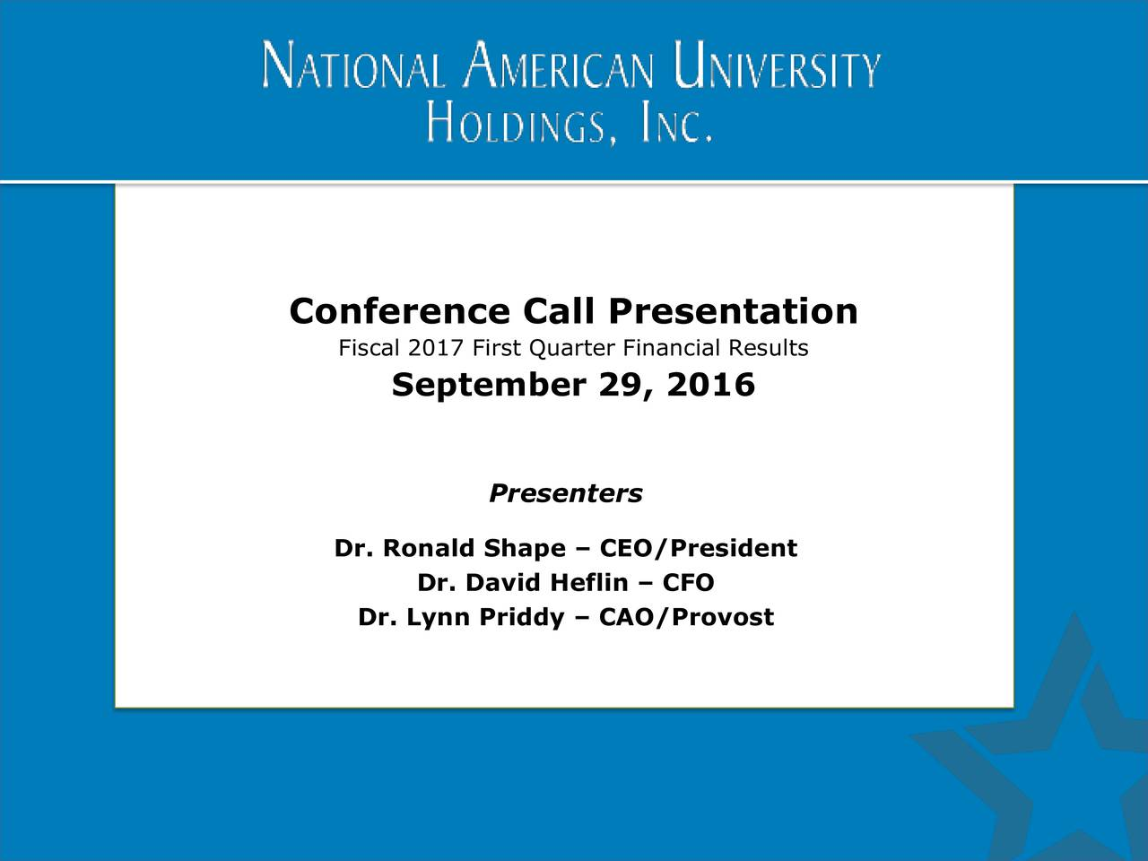 Conference Call Presentation Fiscal 2017 First Quarter Financial Results September 29, 2016 Presenters Dr. Ronald Shape  CEO/President Dr. David Heflin  CFO Dr. Lynn Priddy  CAO/Provost