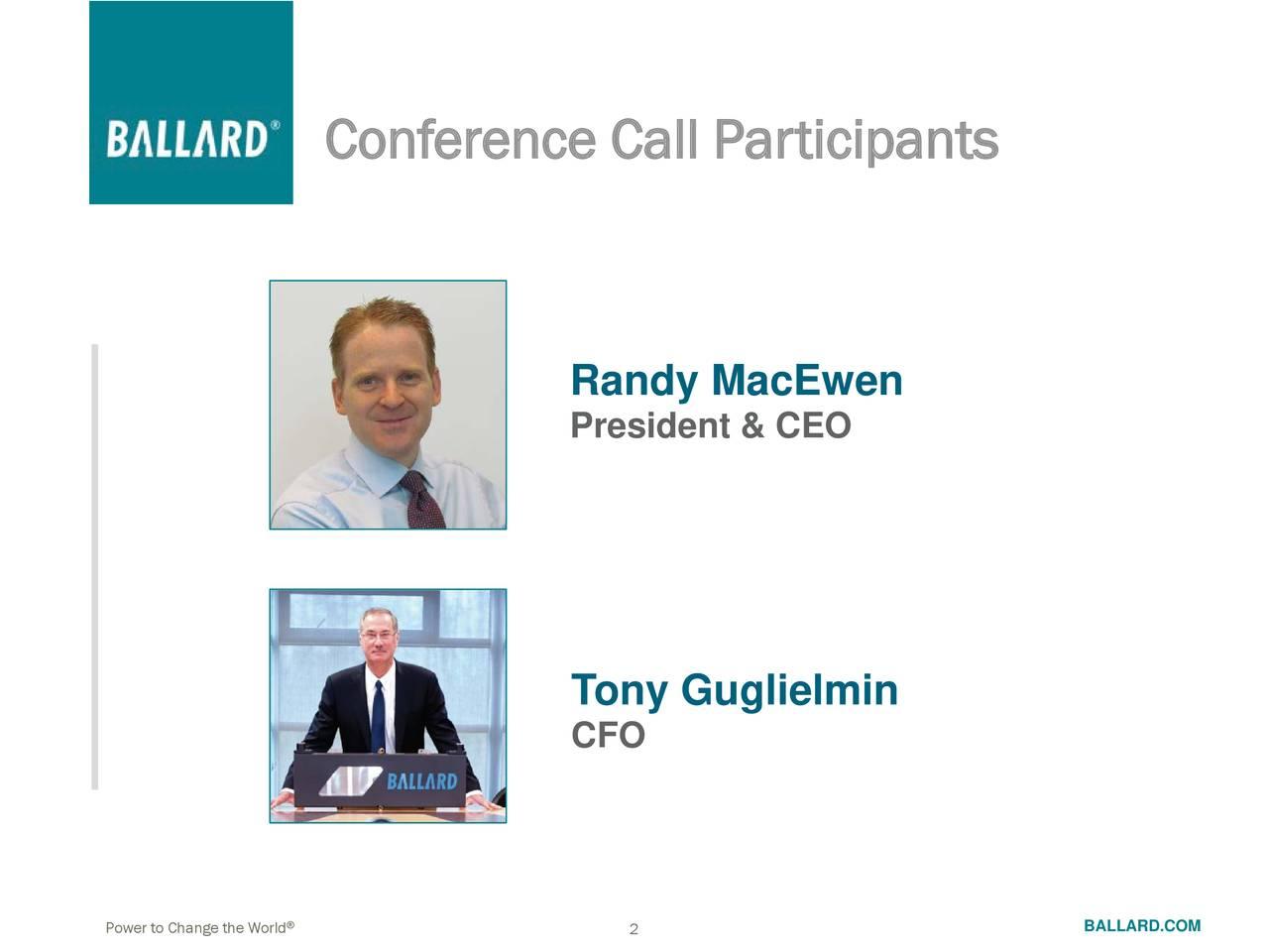 Randy MacEwen President & CEO Tony Guglielmin CFO Power to Change the World 2 BALLARD.COM