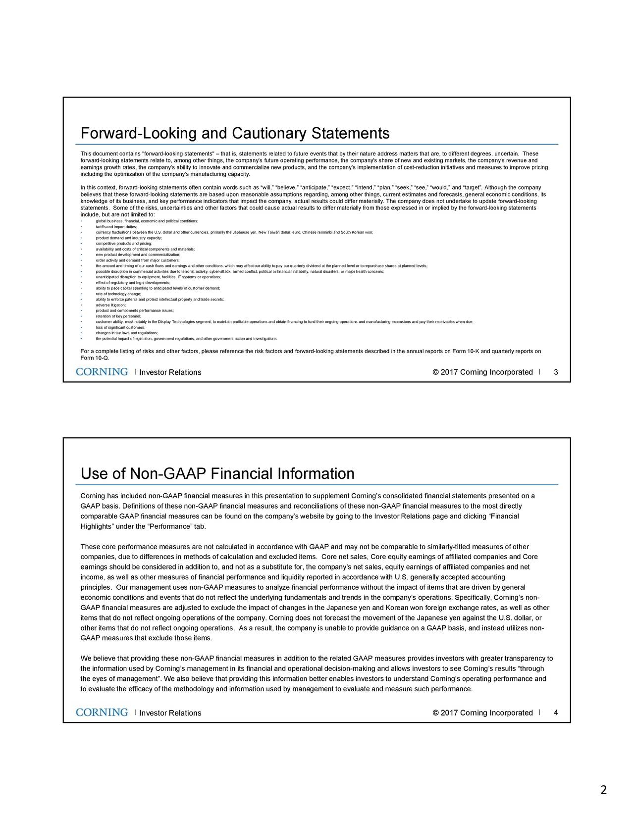 """This document contains """"forward-looking statements"""" – that is, statements related to future events that by their nature address matters that are, to different degrees, uncertain. These forward-looking statements relate to, among other things, the company's future operating performance, the company's share of ne w and existing markets, the company's revenue and earnings growth rates, the company's ability to innovate and commercialize new products, and the company's implementation of cost-reduction initiatives and measures to improve pricing, including the optimization of the company's manufacturing capacity. In this context, forward-looking statements often contain words such as """"will,"""" """"believe,"""" """"anticipate,"""" """"expect,"""" """"intend,"""" """"plan,"""" """"seek,"""" """"see,"""" """"would,"""" and """"target"""". Although the company believes that these forward-looking statements are based upon reasonable assumptions regarding, among other things, current est imates and forecasts, general economic conditions, its knowledge of its business, and key performance indicators that impact the company, actual results could differ materially. The company does not undertake to update forward-looking statements. Some of the risks, uncertainties and other factors that could cause actual results to differ materially from those e xpressed in or implied by the forward-looking statements include, but are not limited to: • global business, financial, economic and political conditions; • tariffs and import duties; • currency fluctuations between the U.S. dollar and other currencies, primarily the Japanese yen, New Taiwan dollar, euro, Chinese renminbi and South Korean won; • product demand and industry capacity; • competitive products and pricing; • availability and costs of critical components and materials; • new product development and commercialization; • order activity and demand from major customers; • the amount and timing of our cash flows and earnings and other conditions, which may affect our ability to pay our"""