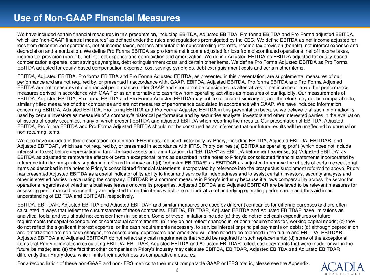 We have included certain financial measures in this presentation, including EBITDA, Adjusted EBITDA, Pro forma EBITDA and Pro Forma adjusted EBITDA, which are non-GAAP financial measures as defined under the rules and regulations promulgated by the SEC. We define EBITDA as net income adjusted for loss from discontinued operations, net of income taxes, net loss attributable to noncontrolling interests, income tax provision (benefit), net interest expense and depreciation and amortization. We define Pro Forma EBITDA as pro forma net income adjusted for loss from discontinued operations, net of income taxes, income tax provision (benefit), net interest expense and depreciation and amortization. We define Adjusted EBITDA as EBITDA adjusted for equity-based compensation expense, cost savings synergies, debt extinguishment costs and certain other items. We define Pro Forma Adjusted EBITDA as Pro Forma EBITDA adjusted for equity-based compensation expense, cost savings synergies, debt extinguishment costs and certain other items. EBITDA, Adjusted EBITDA, Pro forma EBITDA and Pro Forma Adjusted EBITDA, as presented in this presentation, are supplemental measures of our performance and are not required by, or presented in accordance with, GAAP. EBITDA, Adjusted EBITDA, Pro forma EBITDA and Pro Forma Adjusted EBITDA are not measures of our financial performance under GAAP and should not be considered as alternatives to net income or any other performance measures derived in accordance with GAAP or as an alternative to cash flow from operating activities as measures of our liquidity. Our measurements of EBITDA, Adjusted EBITDA, Pro forma EBITDA and Pro Forma Adjusted EBITDA may not be calculated similarly to, and therefore may not be comparable to, similarly titled measures of other companies and are not measures of performance calculated in accordance with GAAP. We have included information concerning EBITDA, Adjusted EBITDA, Pro forma EBITDA and Pro Forma Adjusted EBITDA in 