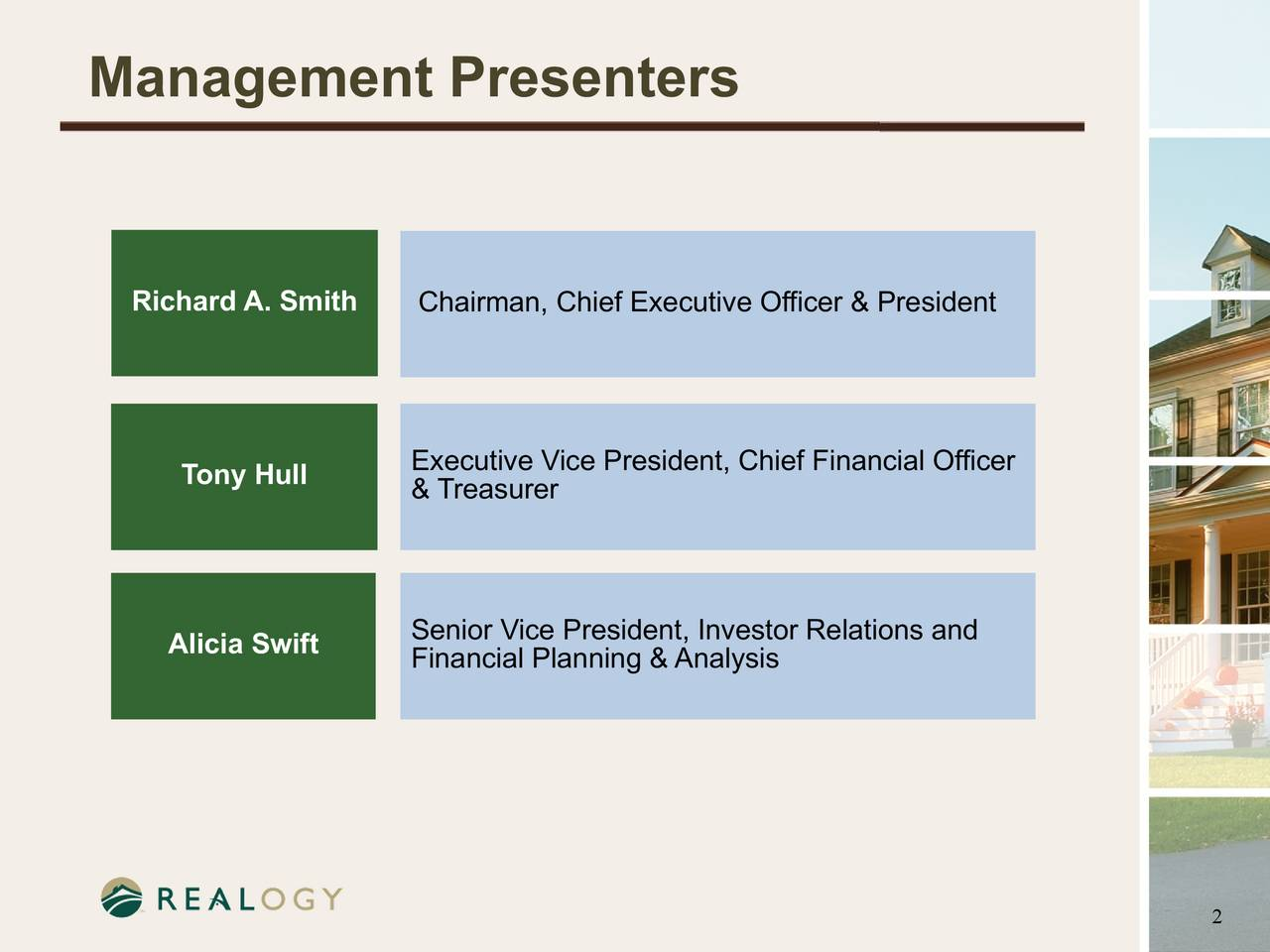 Richard A. Smith Chairman, Chief Executive Officer & President Executive Vice President, Chief Financial Officer Tony Hull & Treasurer Alicia Swift Senior Vice President, Investor Relations and Financial Planning & Analysis 2