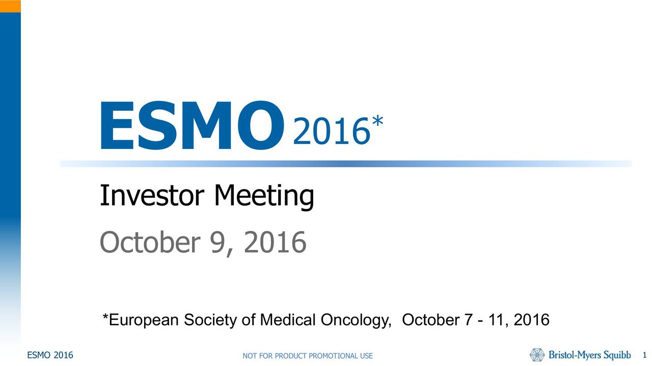 ESMO 2016 Investor Meeting October 9, 2016 European Society of Medical Oncology, October 7 -11, 2016