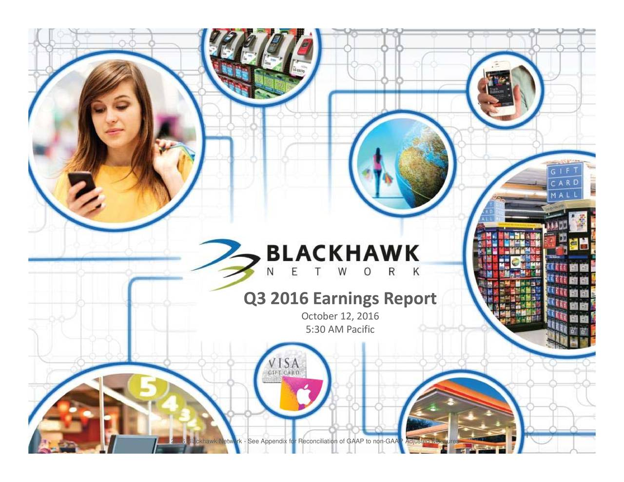 eport 016 2,acific M Earnings iliation of GAAP to non-GAAP Adjusted Measures October 016 Q3 2016 Blackhawk Network - See Appendix for Reconc