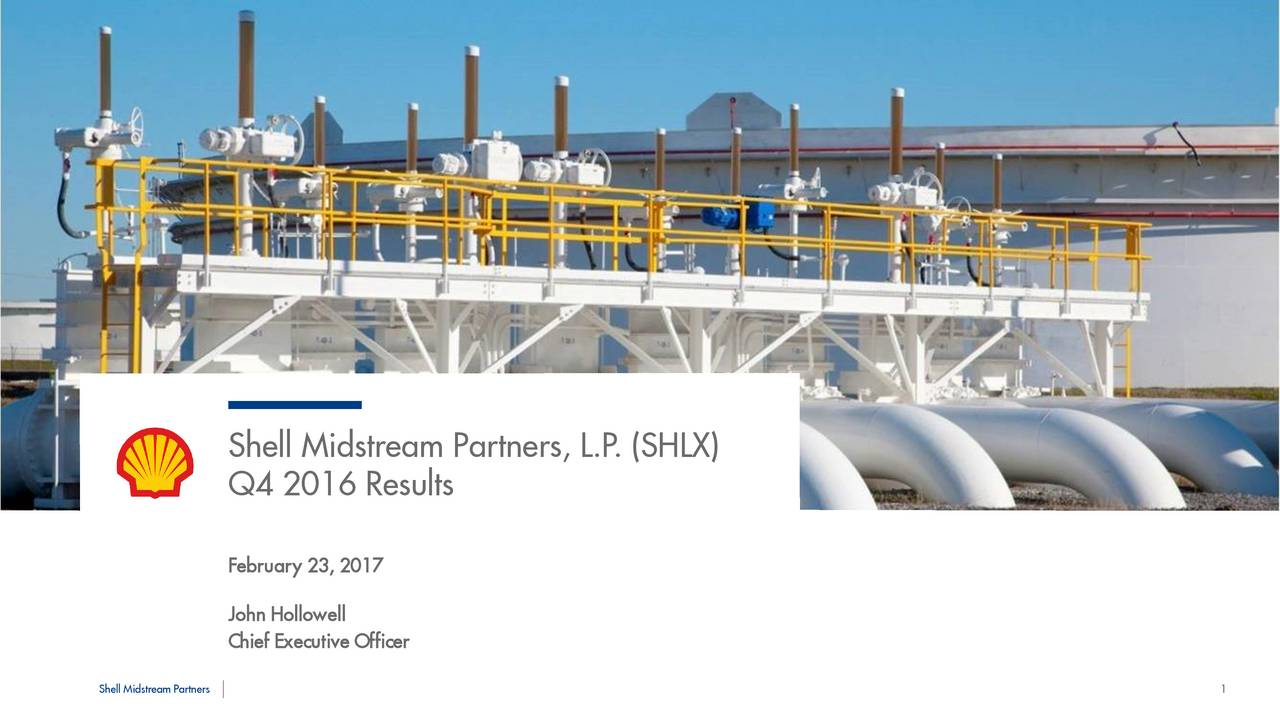 Q4 2016 Results February 23, 2017 John Hollowell Chief Executive Officer Shell Midstream Partners 1