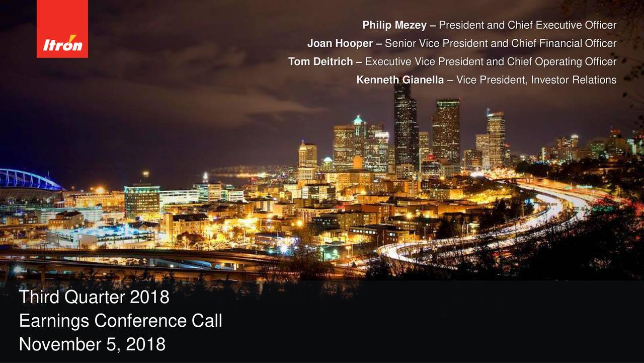 Joan Hooper – Senior Vice President and Chief Financial Officer Tom Deitrich – Executive Vice President and Chief Operating Officer Kenneth Gianella – Vice President, Investor Relations Third Quarter 2018 Earnings Conference Call November 5, 2018