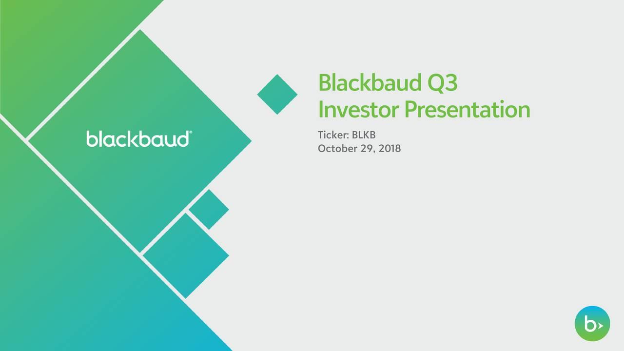 InvestorPresentation Ticker: BLKB October 29, 2018