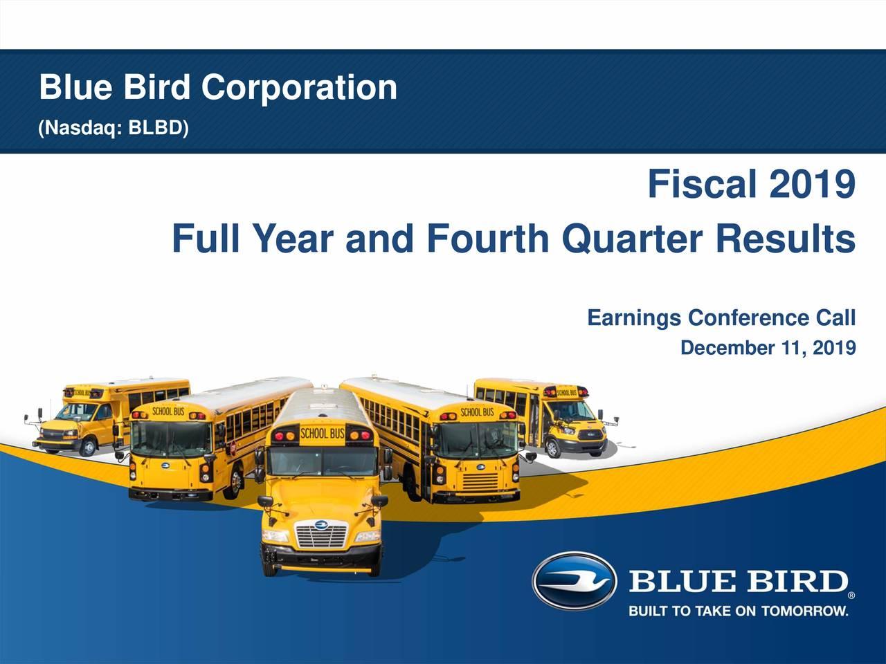 Blue Bird Corporation 2019 Q4 - Results - Earnings Call Presentation - Blue Bird Corporation (NASDAQ:BLBD) | Seeking Alpha
