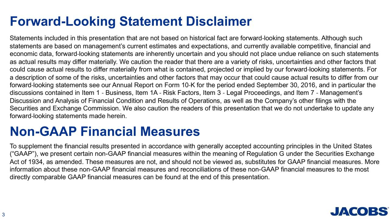 Statements included in this presentation that are not based on historical fact are forward-looking statements. Although such statements are based on managements current estimates and expectations, and currently available competitive, financial and economic data, forward-looking statements are inherently uncertain and you should not place undue reliance on such statements as actual results may differ materially. We caution the reader that there are a variety of risks, uncertainties and other factors that could cause actual results to differ materially from what is contained, projected or implied by our forward-looking statements. For a description of some of the risks, uncertainties and other factors that may occur that could cause actual results to differ from our forward-looking statements see our Annual Report on Form 10-K for the period ended September 30, 2016, and in particular the discussions contained in Item 1 - Business, Item 1A - Risk Factors, Item 3 - Legal Proceedings, and Item 7 - Managements Discussion and Analysis of Financial Condition and Results of Operations, as well as the Companys other filings with the Securities and Exchange Commission. We also caution the readers of this presentation that we do not undertake to update any forward-looking statements made herein. Non-GAAP Financial Measures To supplement the financial results presented in accordance with generally accepted accounting principles in the United States (GAAP), we present certain non-GAAP financial measures within the meaning of Regulation G under the Securities Exchange Act of 1934, as amended. These measures are not, and should not be viewed as, substitutes for GAAP financial measures. More information about these non-GAAP financial measures and reconciliations of these non-GAAP financial measures to the most directly comparable GAAP financial measures can be found at the end of this presentation.