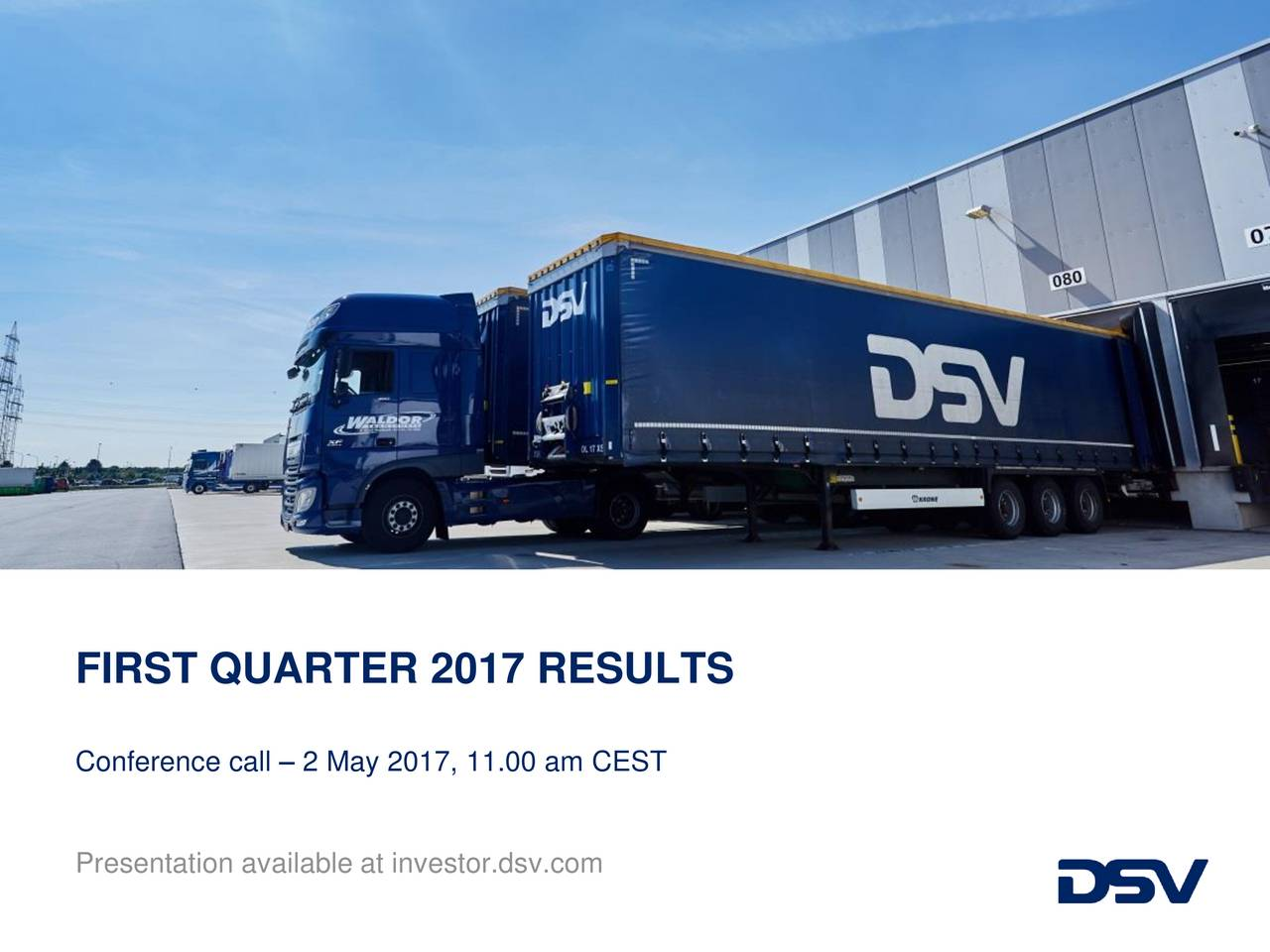 Conference call  2 May 2017, 11.00 am CEST Presentation available at investor.dsv.com