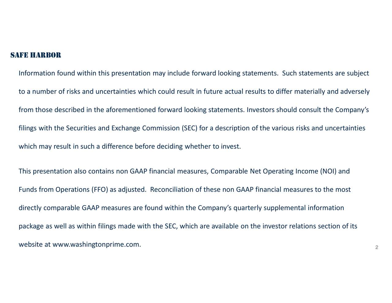 mpany's e subject ost ncertainties tion of its y and adversely the Company's quarterly supplemental information ude forward looking statements. Sucation of these non GAAP financial measures to the m result in future ng whether to invest.fer, which are available on the investor relations sec Inforto a nfomberiiseswsihrbmeacseuruteotftheclccorlwebsite at www.washingtonprime.com.it SAFE HARBOR