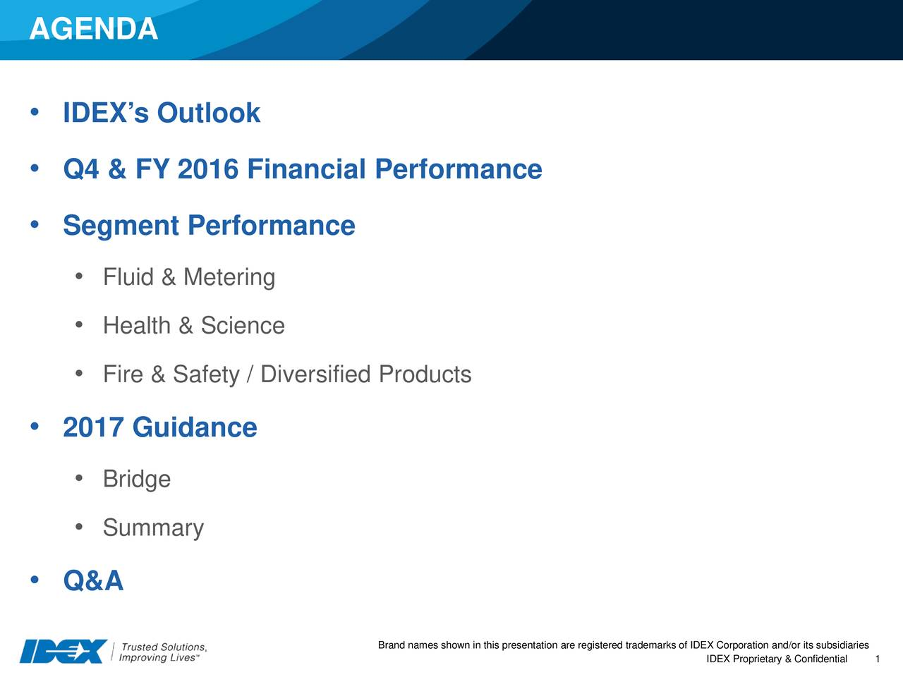 IDEXs Outlook Q4 & FY 2016 Financial Performance Segment Performance Fluid & Metering Health & Science Fire & Safety / Diversified Products 2017 Guidance Bridge Summary Q&A Brand names shown in this presIDEX Proprietary1& Confidentialrks of IDEX Corporation and/or its subsidiaries