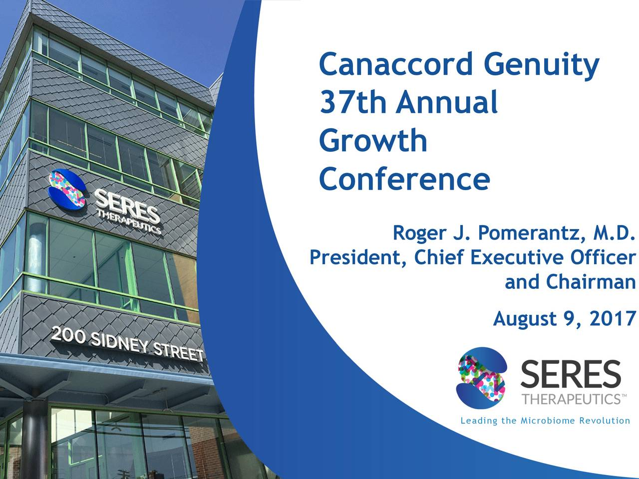 37th Annual Growth Conference Roger J. Pomerantz, M.D. President, Chief Executive Officer and Chairman August 9, 2017 Leading the Microbiome Revolution