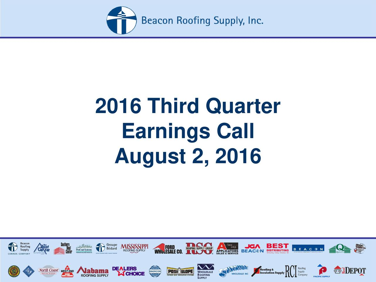 August 2, 2016 2016 Third Quarter Earnings Call August 2, 2016 www.BeaconRoofingSupply.com