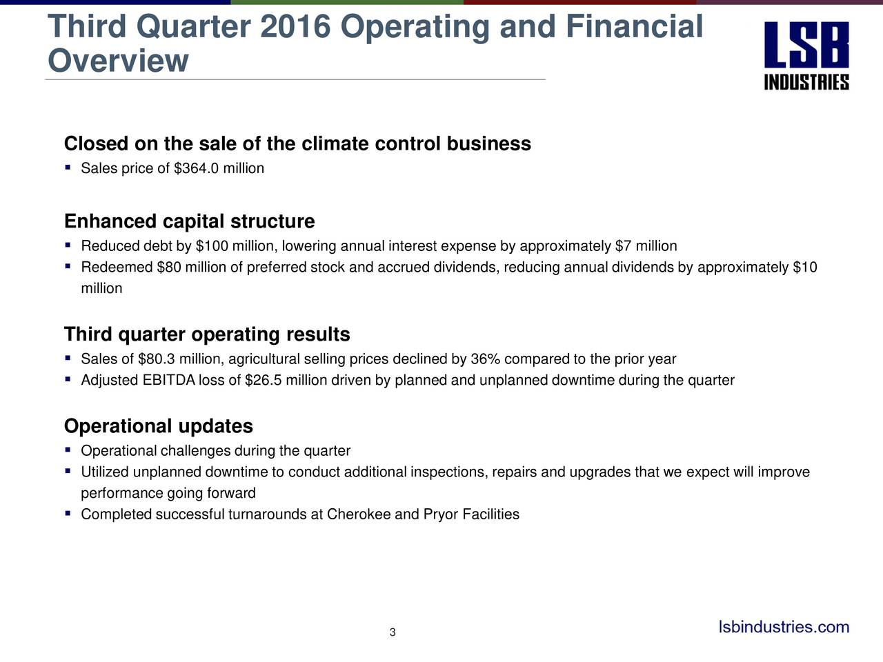 Overview Closed on the sale of the climate control business Sales price of $364.0 million Enhanced capital structure Reduced debt by $100 million, lowering annual interest expense by approximately $7 million Redeemed $80 million of preferred stock and accrued dividends, reducing annual dividends by approximately $10 million Third quarter operating results Sales of $80.3 million, agricultural selling prices declined by 36% compared to the prior year Adjusted EBITDA loss of $26.5 million driven by planned and unplanned downtime during the quarter Operational updates Operational challenges during the quarter Utilized unplanned downtime to conduct additional inspections, repairs and upgrades that we expect will improve performance going forward Completed successful turnarounds at Cherokee and Pryor Facilities 3
