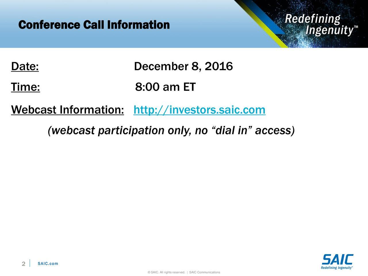 Date: December 8, 2016 Time: 8:00 am ET Webcast Information: http://investors.saic.com (webcast participation only, no dial in access) 2 SAIC.com