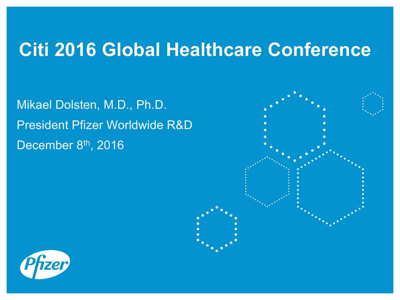 Mikael Dolsten, M.D., Ph.D. President Pfizer Worldwide R&D December 8 t, 2016