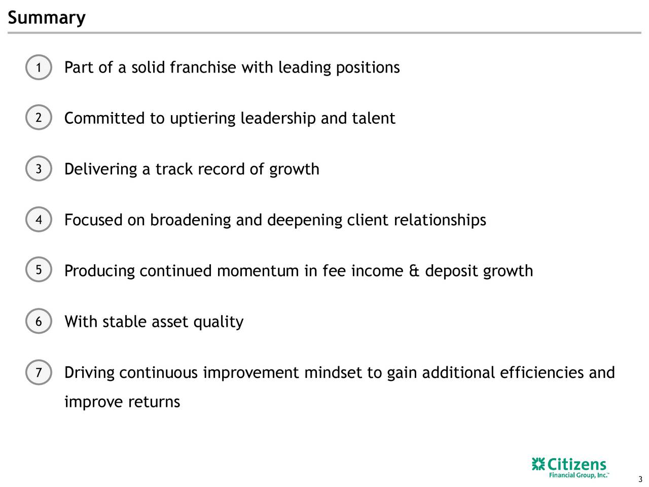 1 Part of a solid franchise with leading positions 2 Committed to uptiering leadership and talent 3 Delivering a track record of growth 4 Focused on broadening and deepening client relationships 5 Producing continued momentum in fee income & deposit growth 6 With stable asset quality 7 Driving continuous improvement mindset to gain additional efficiencies and improve returns