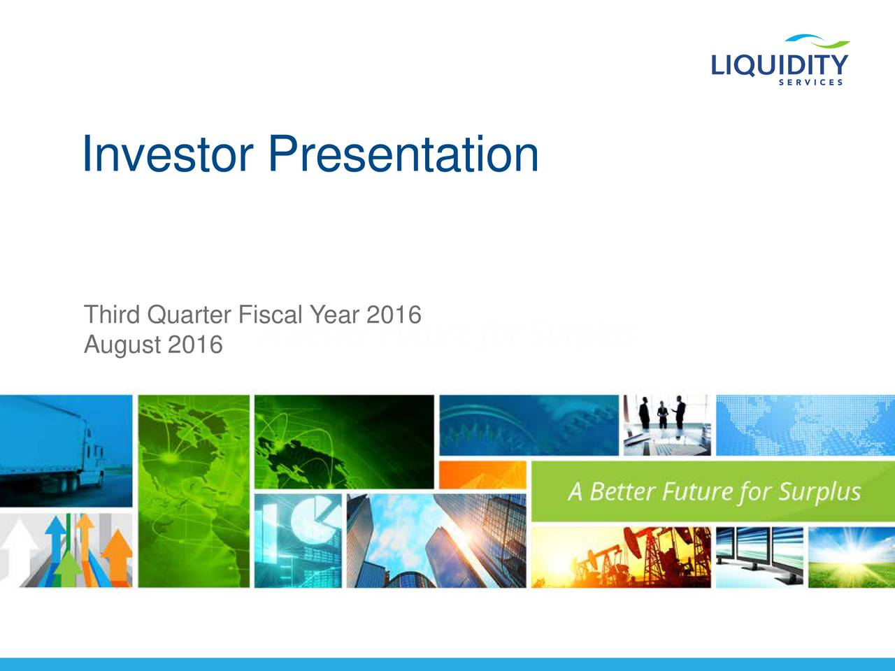 Third Quarter Fiscal Year 2016 August 2016 2015 Liquidity Se1vices, Inc. All Rights Reserved.