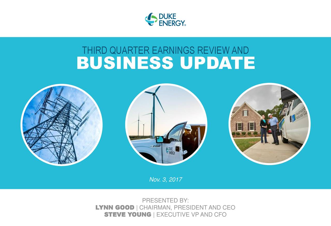 BUSINESS UPDATE Nov. 3, 2017 PRESENTED BY: LYNN GOOD   CHAIRMAN, PRESIDENT AND CEO STEVE YOUNG   EXECUTIVE VP AND CFO