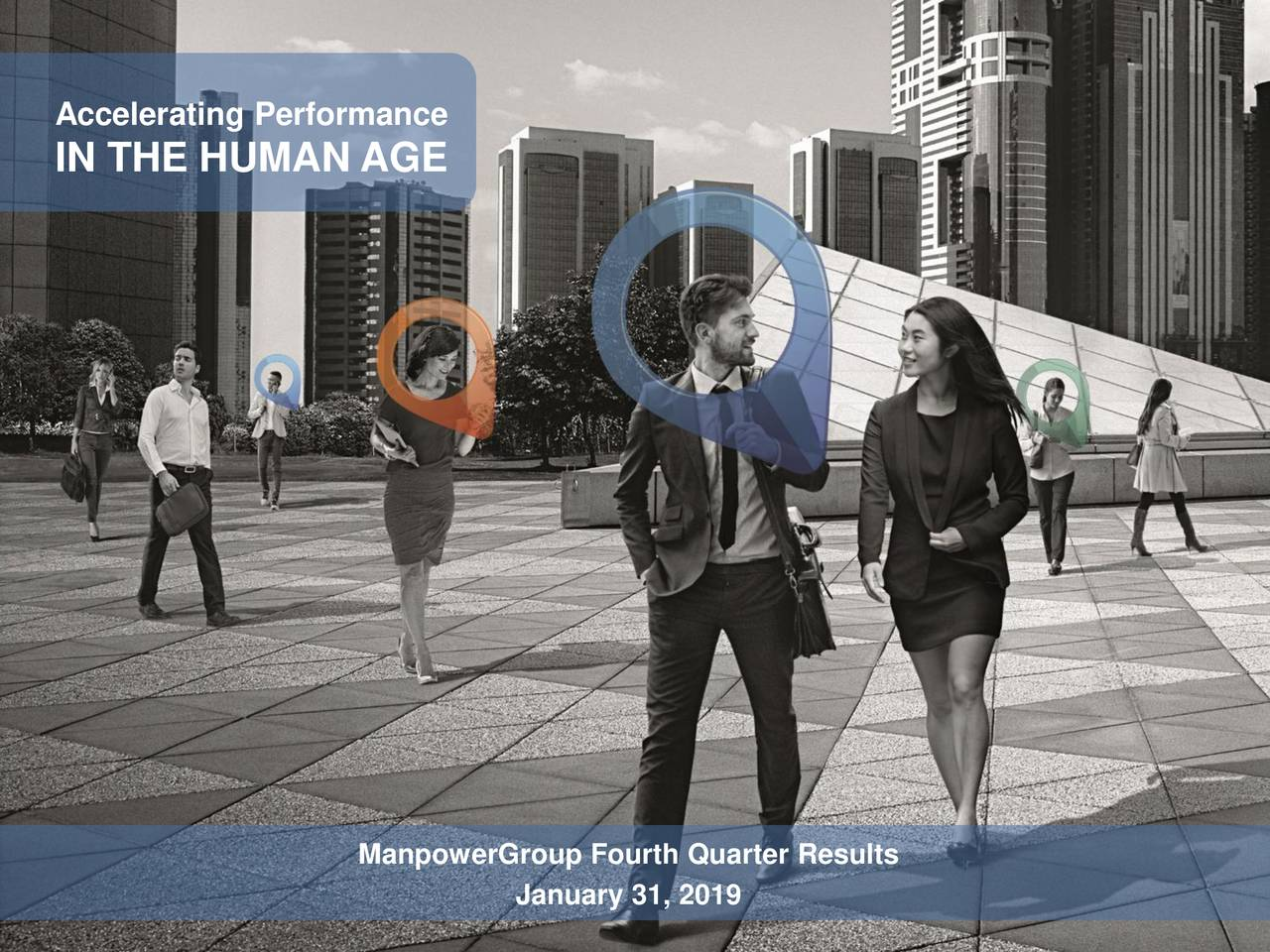 Accelerating Performance IN THE HUMAN AGE ManpowerGroup Fourth Quarter Results January 31, 2019 Corporate Governance Overview