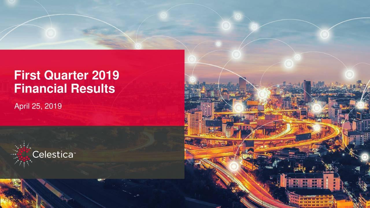 Earnings Disclaimer >> Celestica Inc. 2019 Q1 - Results - Earnings Call Slides - Celestica Inc. (NYSE:CLS) | Seeking Alpha