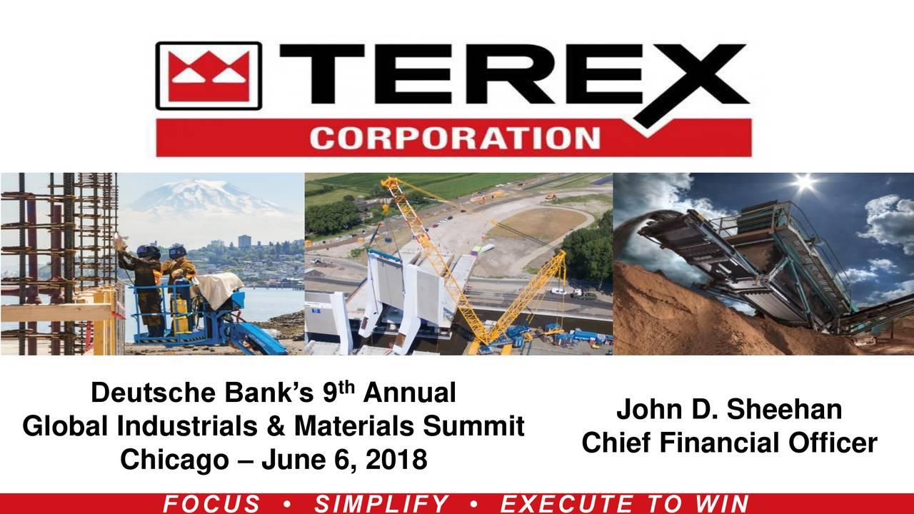 Deutsche Bank's 9 Annual John D. Sheehan Global Industrials & Materials Summit Chicago – June 6, 2018 Chief Financial Officer
