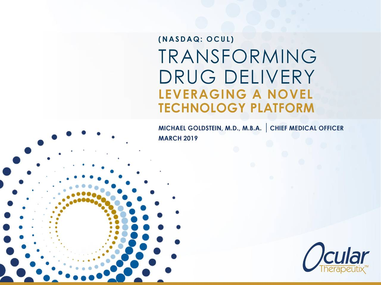 TRANSFORMING DRUG DELIVERY LEVERAGING A NOVEL TECHNOLOGY PLATFORM MICHAEL GOLDSTEICHIEF MEDICAL OFFICER MARCH 2019