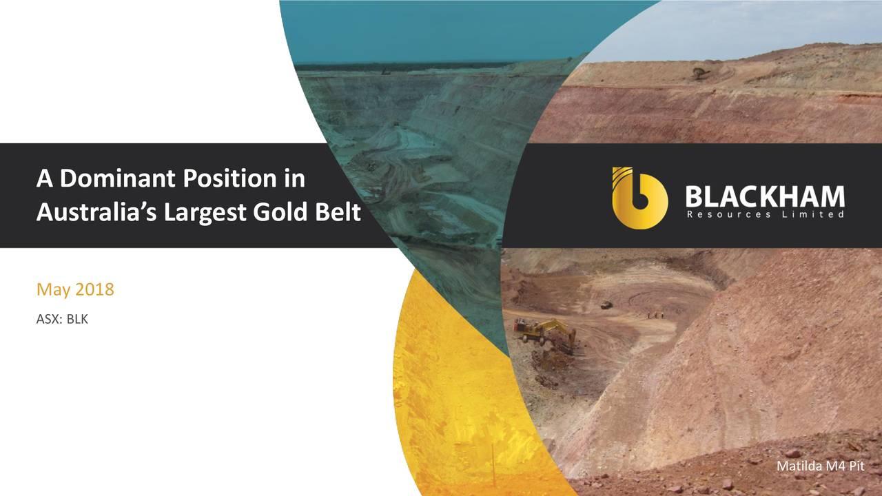 Australia's Largest Gold Belt May 2018 ASX: BLK Matilda M4 Pit